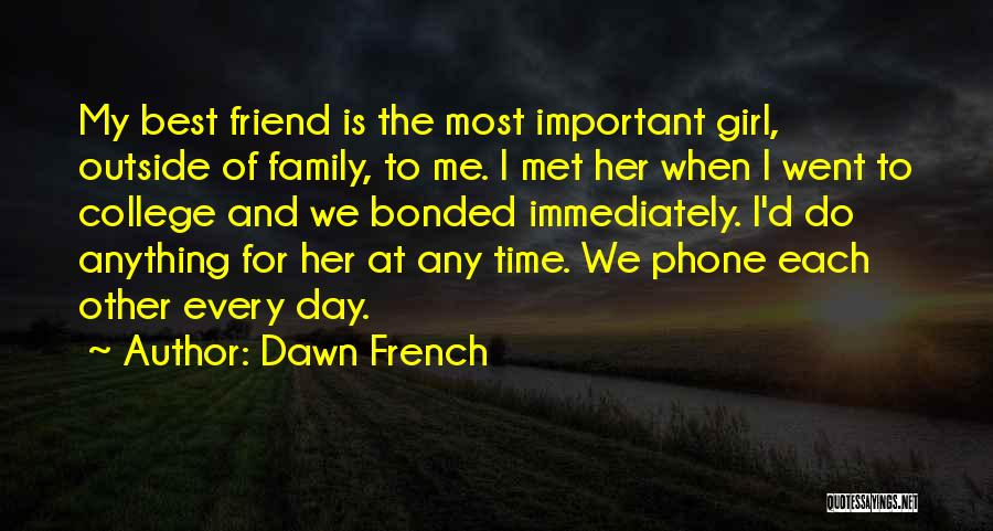 Family Is Your Best Friend Quotes By Dawn French