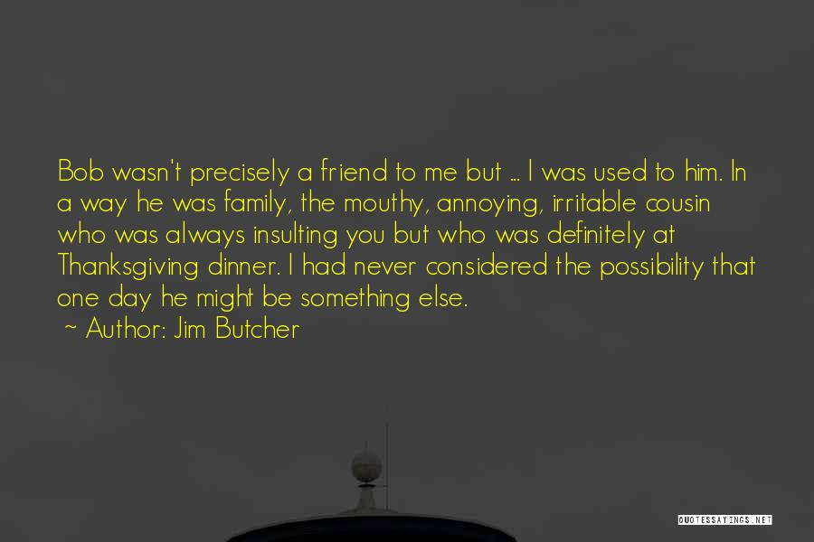 Family Is Your Best Friend Quotes By Jim Butcher