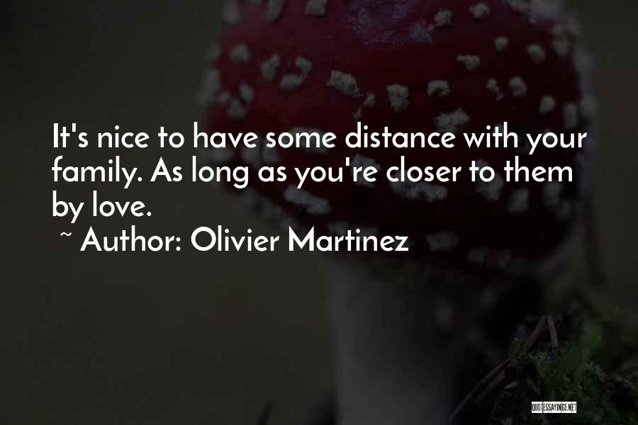 Family Love And Distance Quotes By Olivier Martinez