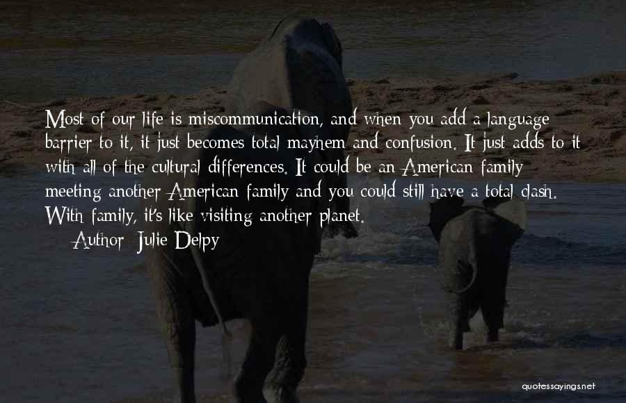 Family Miscommunication Quotes By Julie Delpy