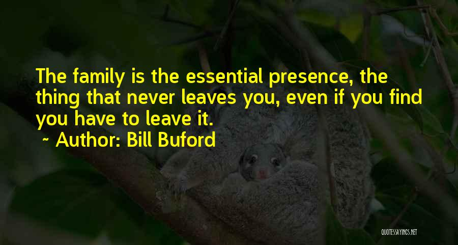 Family Never Leaves Quotes By Bill Buford