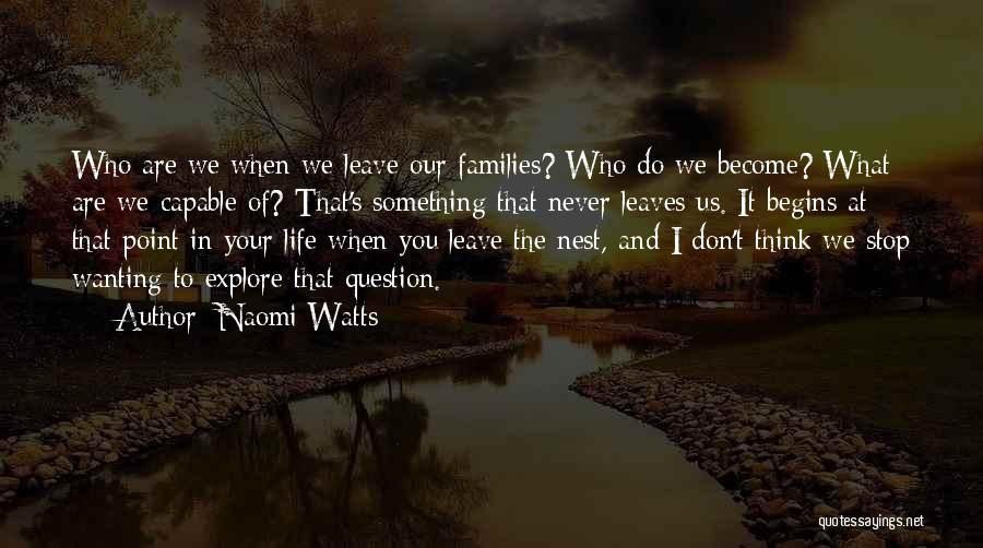 Family Never Leaves Quotes By Naomi Watts