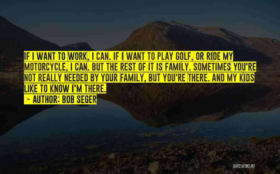 Family Not There Quotes By Bob Seger