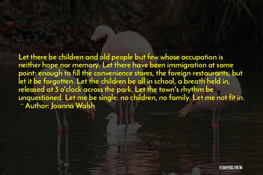 Family Not There Quotes By Joanna Walsh