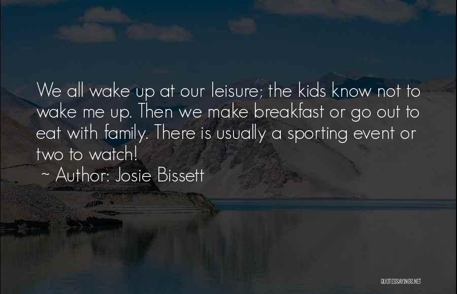 Family Not There Quotes By Josie Bissett