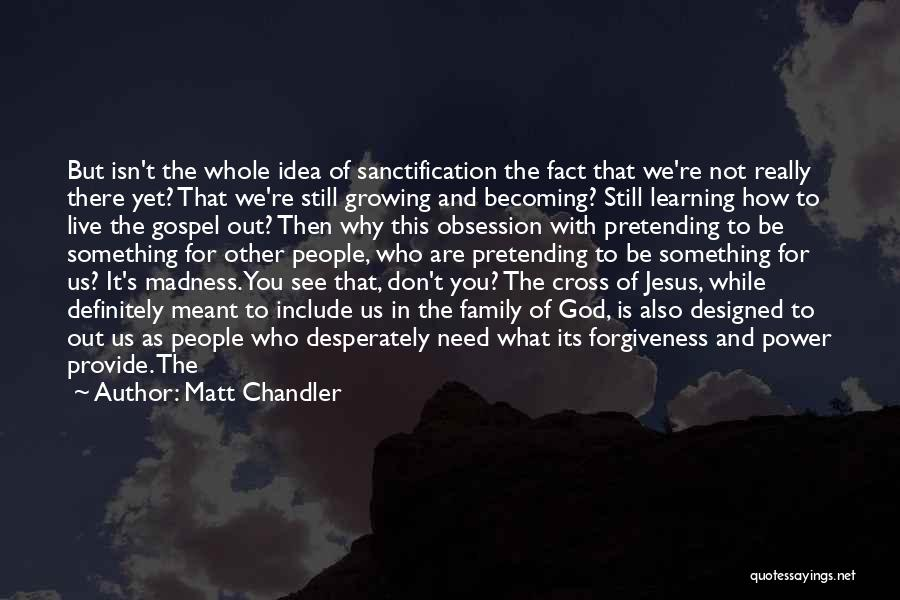 Family Not There Quotes By Matt Chandler