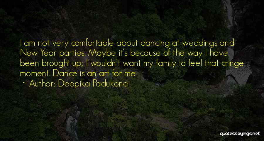Family Parties Quotes By Deepika Padukone