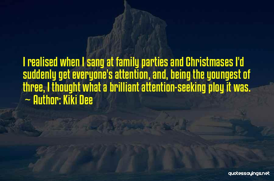 Family Parties Quotes By Kiki Dee
