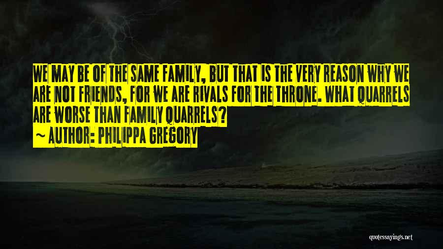 Family Quarrels Quotes By Philippa Gregory