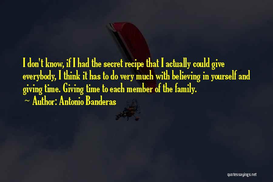 Family Recipe Quotes By Antonio Banderas