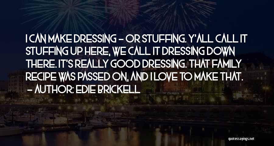 Family Recipe Quotes By Edie Brickell