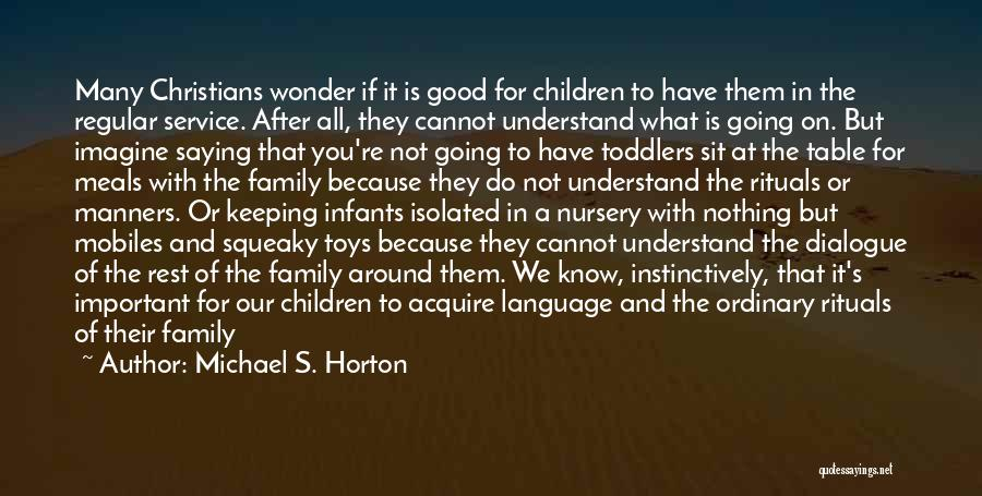 Family Rituals Quotes By Michael S. Horton