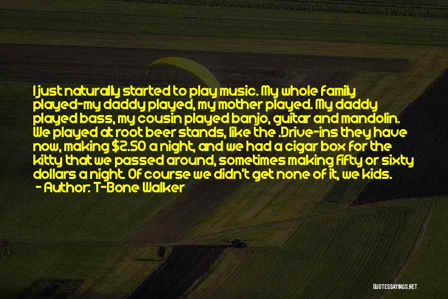 Family Stands For Quotes By T-Bone Walker