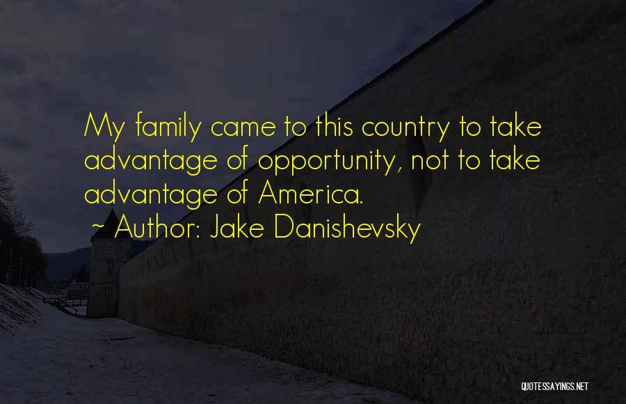 Family Take Advantage You Quotes By Jake Danishevsky