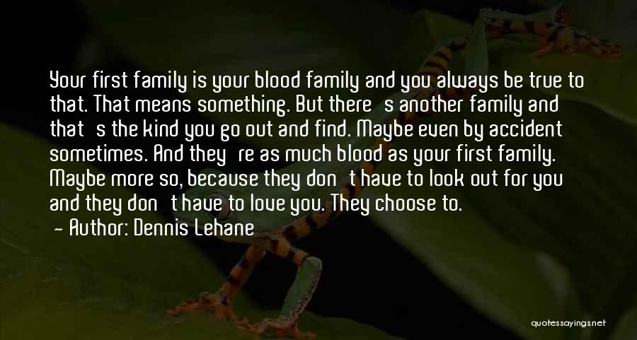 Family There For You Quotes By Dennis Lehane