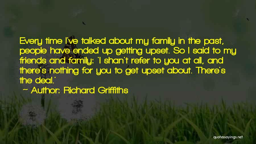 Family There For You Quotes By Richard Griffiths