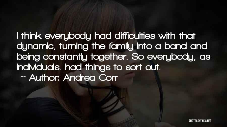 Family Turning On You Quotes By Andrea Corr