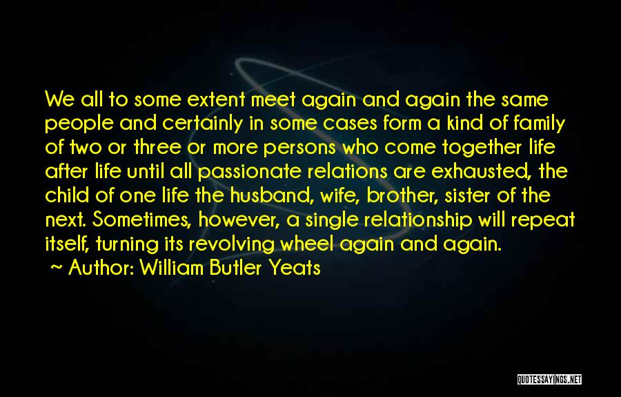 Family Turning On You Quotes By William Butler Yeats