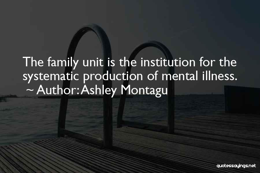 Family Unit Quotes By Ashley Montagu