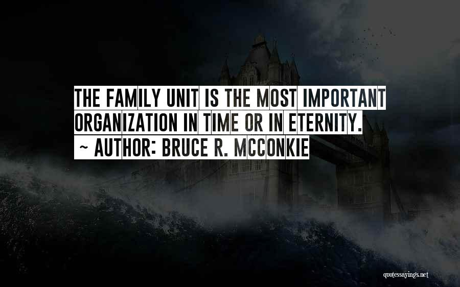 Family Unit Quotes By Bruce R. McConkie
