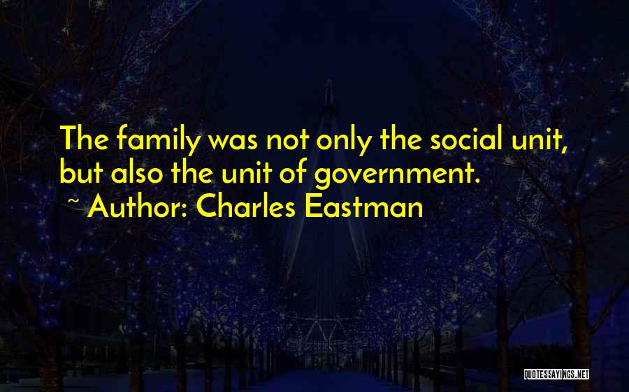 Family Unit Quotes By Charles Eastman