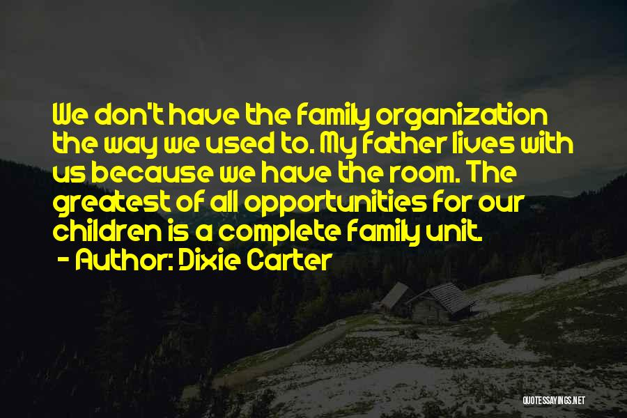 Family Unit Quotes By Dixie Carter