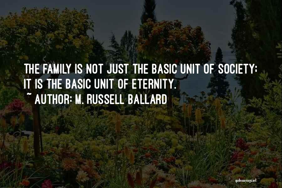 Family Unit Quotes By M. Russell Ballard
