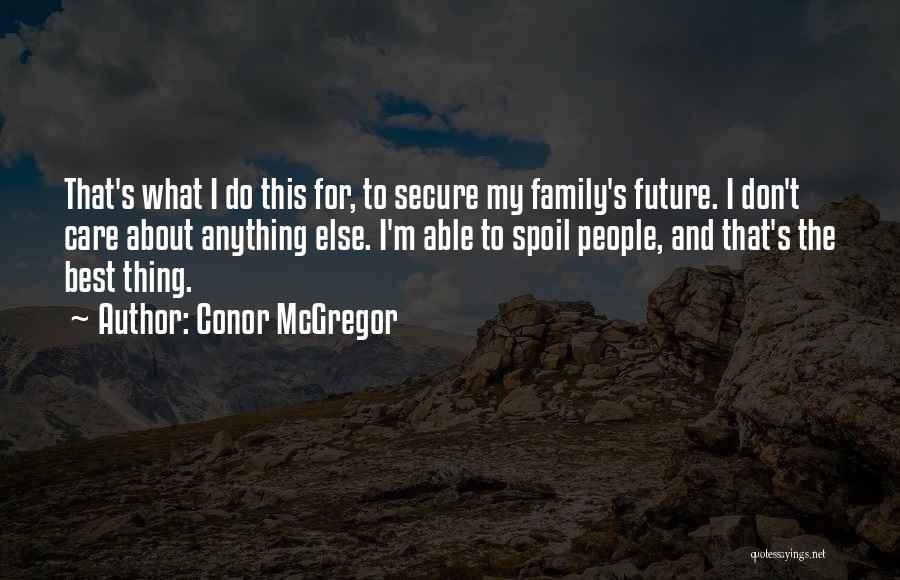 Family Who Don't Care About You Quotes By Conor McGregor