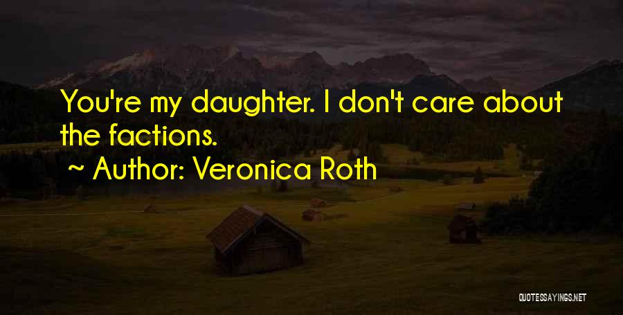Family Who Don't Care About You Quotes By Veronica Roth