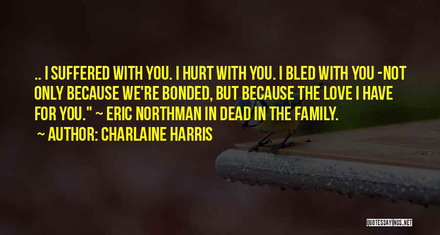 Family Who Hurt You Quotes By Charlaine Harris