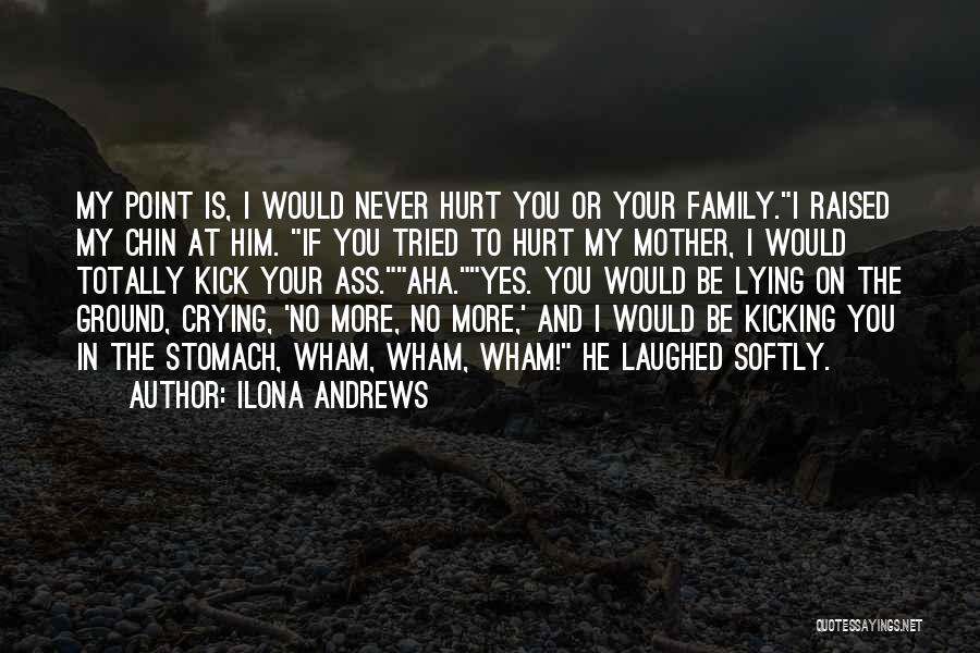 Family Who Hurt You Quotes By Ilona Andrews