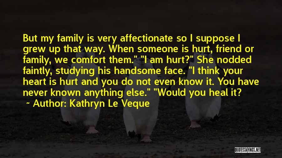 Family Who Hurt You Quotes By Kathryn Le Veque