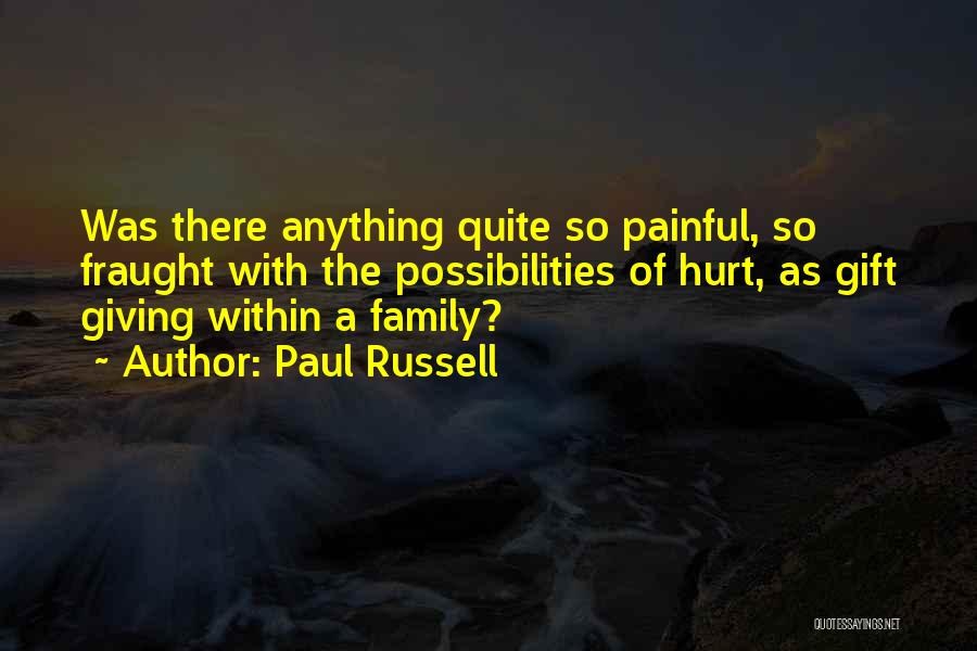 Family Who Hurt You Quotes By Paul Russell