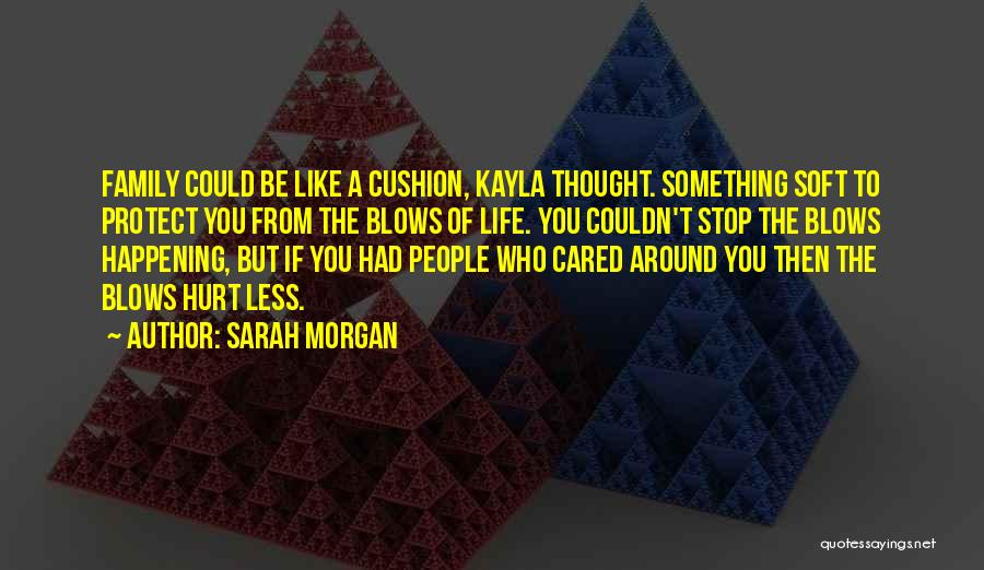Family Who Hurt You Quotes By Sarah Morgan