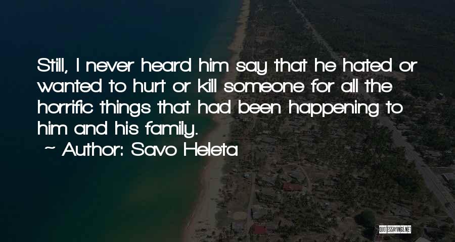 Family Who Hurt You Quotes By Savo Heleta