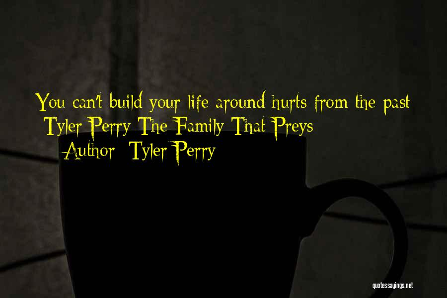 Family Who Hurt You Quotes By Tyler Perry