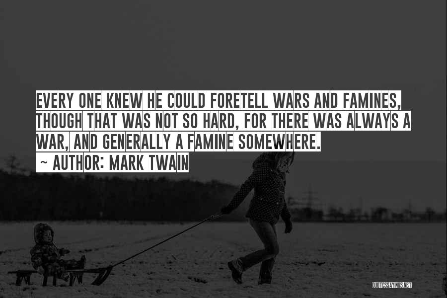 Famines Quotes By Mark Twain