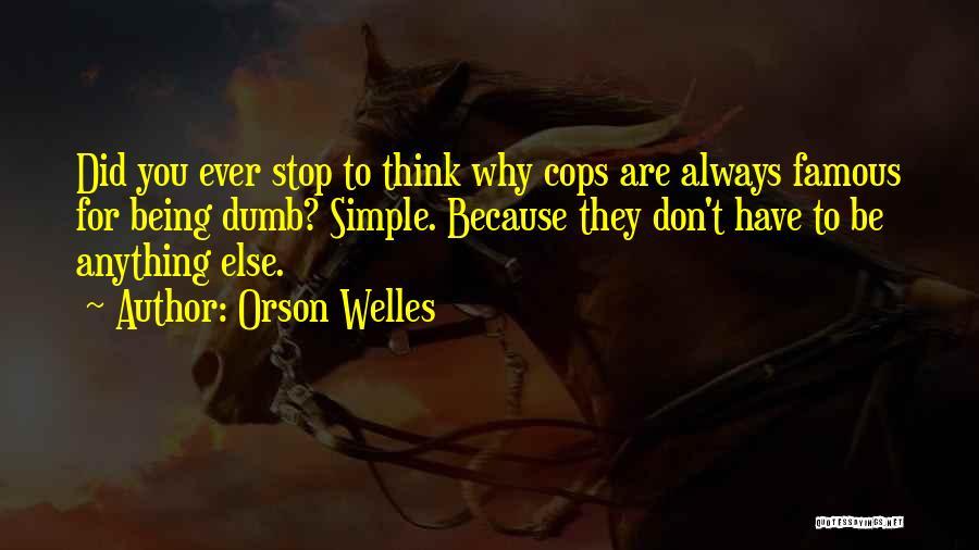 Famous Cops Quotes By Orson Welles