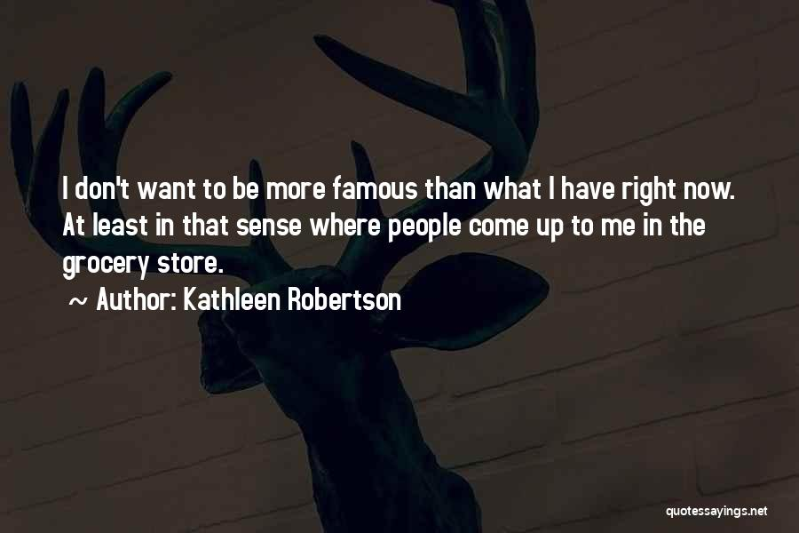 Famous Grocery Quotes By Kathleen Robertson