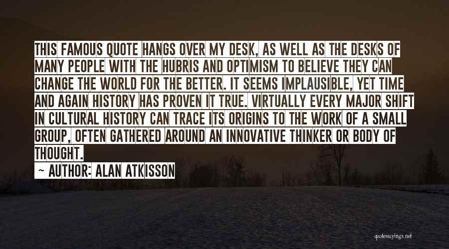 Famous Group Work Quotes By Alan AtKisson