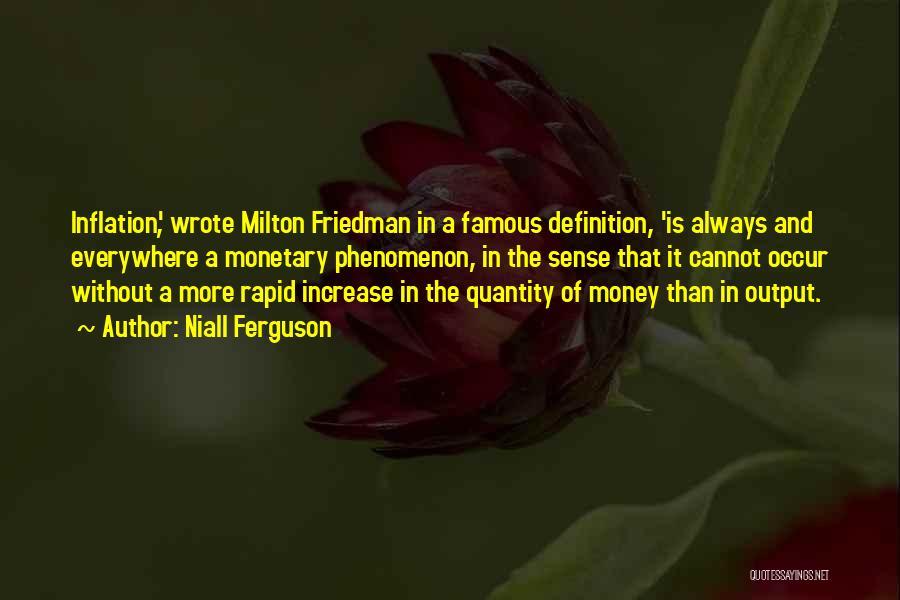 Famous Milton Friedman Quotes By Niall Ferguson