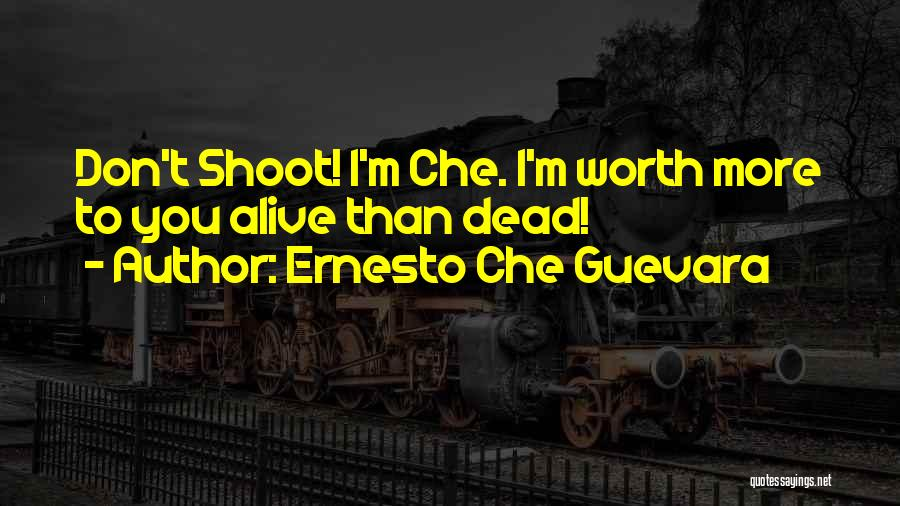 Famous Shoot Quotes By Ernesto Che Guevara