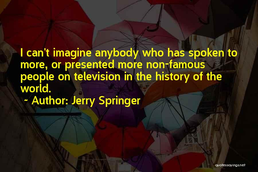 Famous Spoken Quotes By Jerry Springer