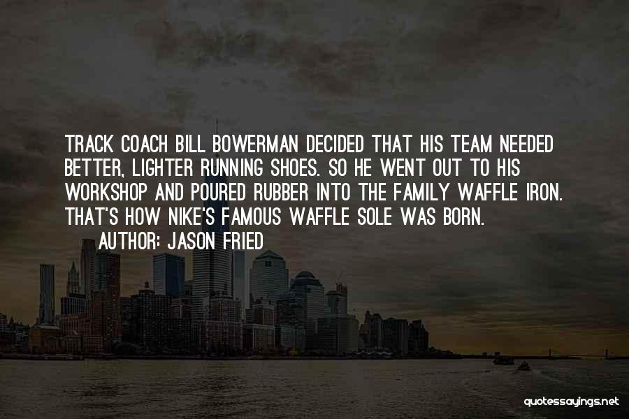 Famous Waffle Quotes By Jason Fried