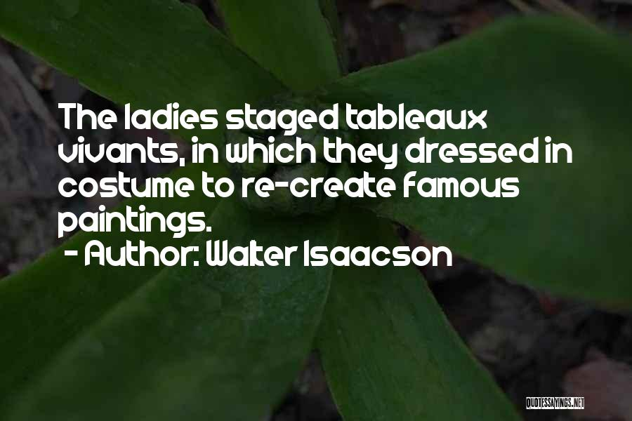 Famous Walter Isaacson Quotes By Walter Isaacson