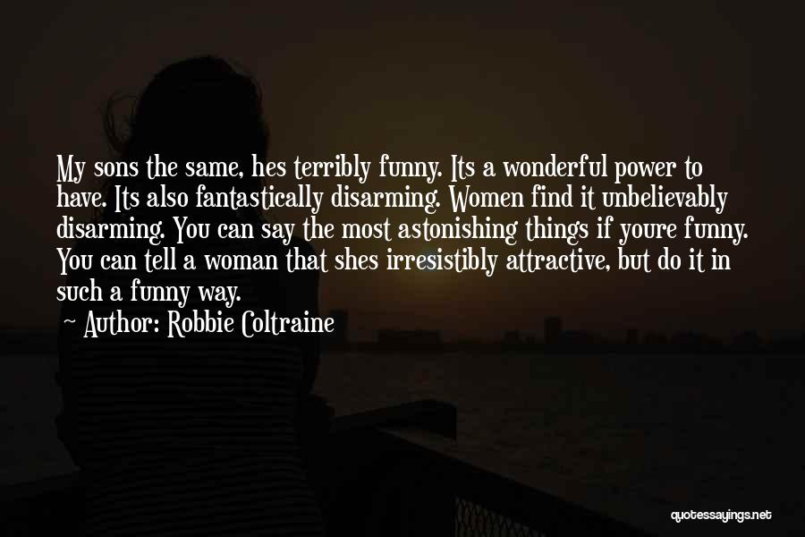 Fantastically Funny Quotes By Robbie Coltraine