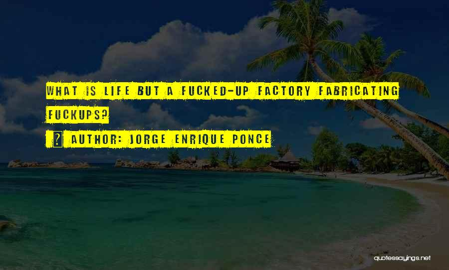 Fantasy Factory Quotes By Jorge Enrique Ponce
