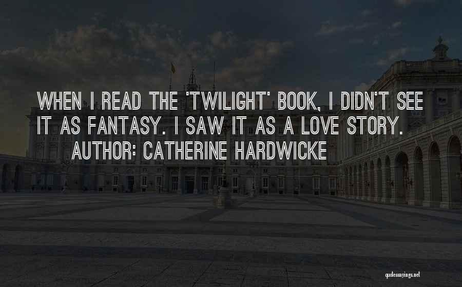 Fantasy Love Story Quotes By Catherine Hardwicke
