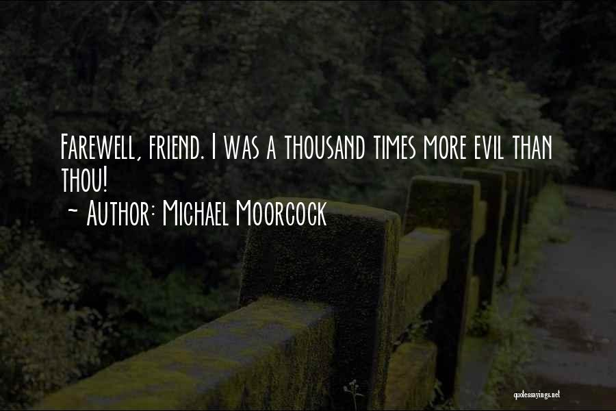 Farewell To A Friend Quotes By Michael Moorcock