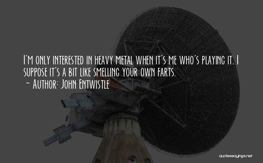 Farts Are Like Quotes By John Entwistle